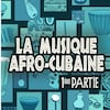 La musique afro-cubaine, 1ere partie.