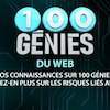 100 génies du web. Testez vos connaissances sur 100 génies du web et apprenez-en plus sur les risques liés au vapotage.