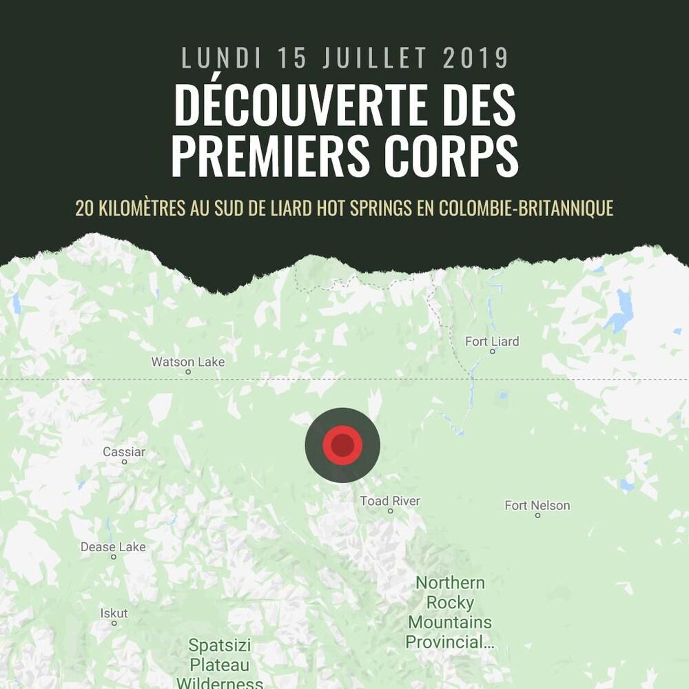 Découverte des premiers corps  DATE : Lundi 15 juillet 2019 LIEU : près de Liard Hot Springs, Colombie-Britannique