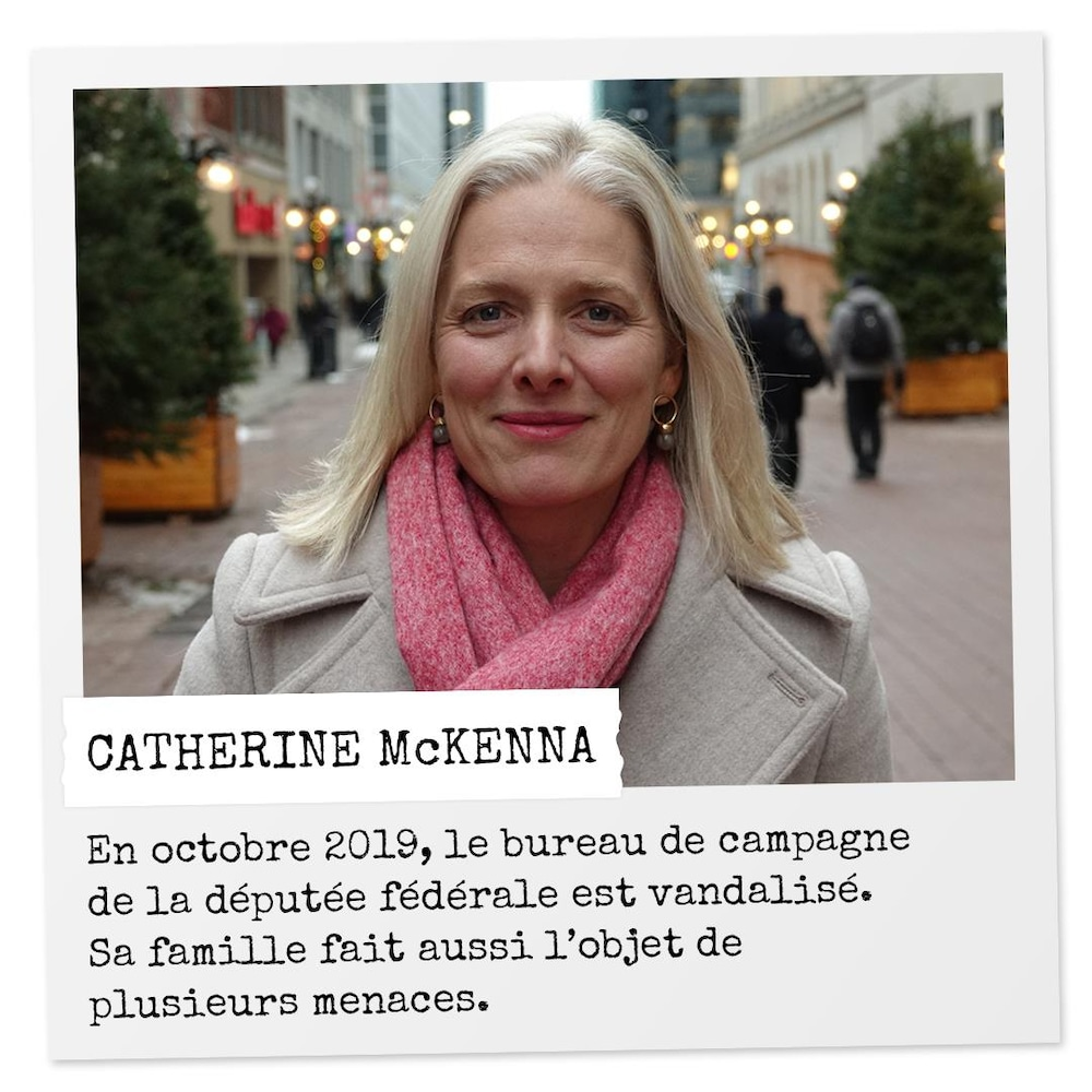 Une photo de Catherine McKenna avec la mention : « En octobre 2019, le bureau de campagne de la députée fédérale est vandalisé. Sa famille fait aussi l'objet de plusieurs menaces. »