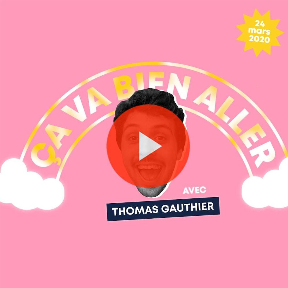 Miniature de la vidéo. Ça va bien aller avec Thomas Gauthier. Épisode du 24 mars 2020.