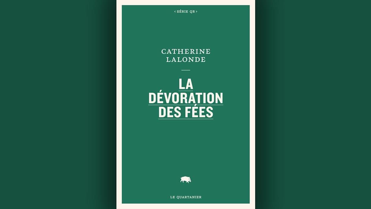 La couverture du livre « La dévoration des fées », de Catherine Lalonde.