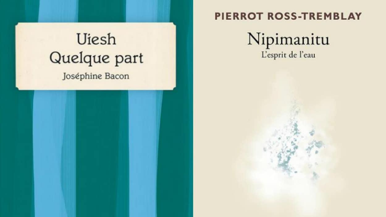 Les pages couvertures des recueils de poésie Uiesh – Quelque part, de Joséphine Bacon, et Nipimanitu – L'esprit de l'eau, de Pierrot Ross-Tremblay.