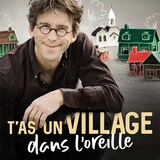 Le balado <i>T'as un village dans l'oreille</i>.