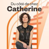 Du côté de chez Catherine, ICI Première.