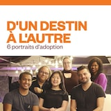 D'un destin à l'autre 6 portraits d'adoption audionumérique.
