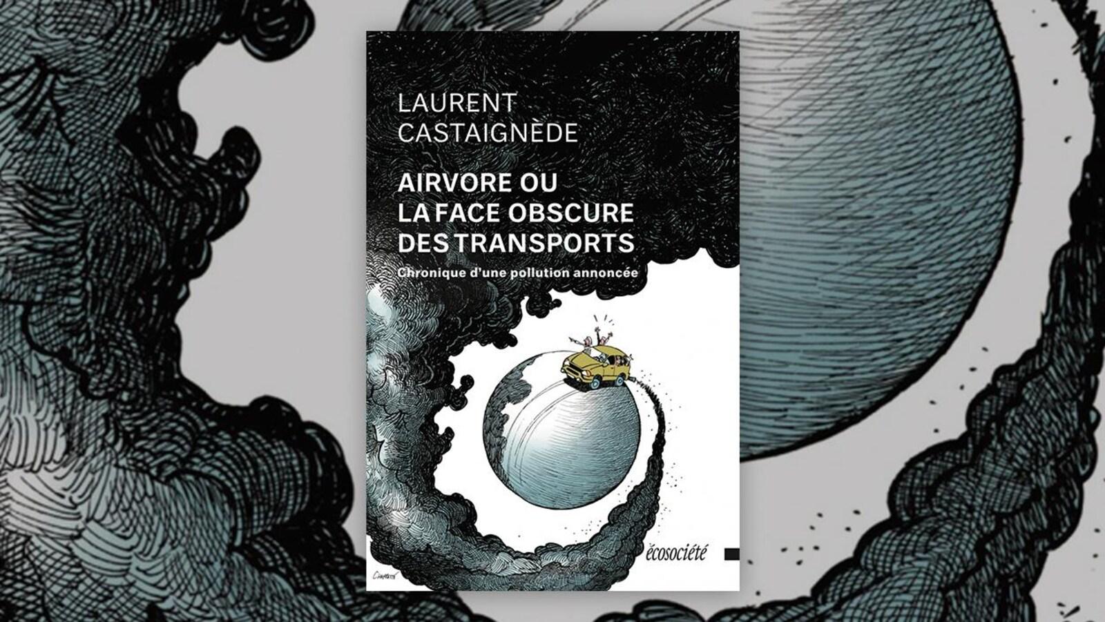 La couverture du livre « Airvore ou la face obscure des transports. Chronique d'une pollution annoncée. » de Laurent Castaignède