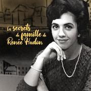 Les secrets de famille de Renée Hudon.