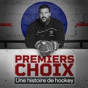 Le balado Premiers choix, une histoire de hockey.