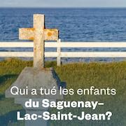 Qui a tué les enfants du Saguenay-Lac-Saint-Jean?.