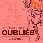 De remarquables oubliés - Les athlètes, audionumérique.