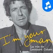 I'm Your Man : La vie de Leonard Cohen sur ICI Première.