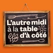L'autre midi à la table d'à côté, ICI Première.