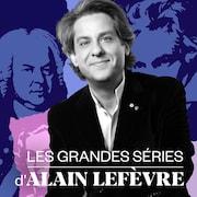 Les grandes séries d'Alain Lefèvre, ICI Musique.