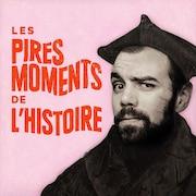 Les pires moments de l'histoire avec Charles Beauchesne, audionumérique.