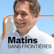 Matins sans frontières, ICI Première.