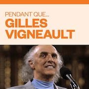 Pendant que... Gilles Vigneault, audionumérique.