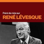 Point de mire sur René Lévesque, audionumérique.