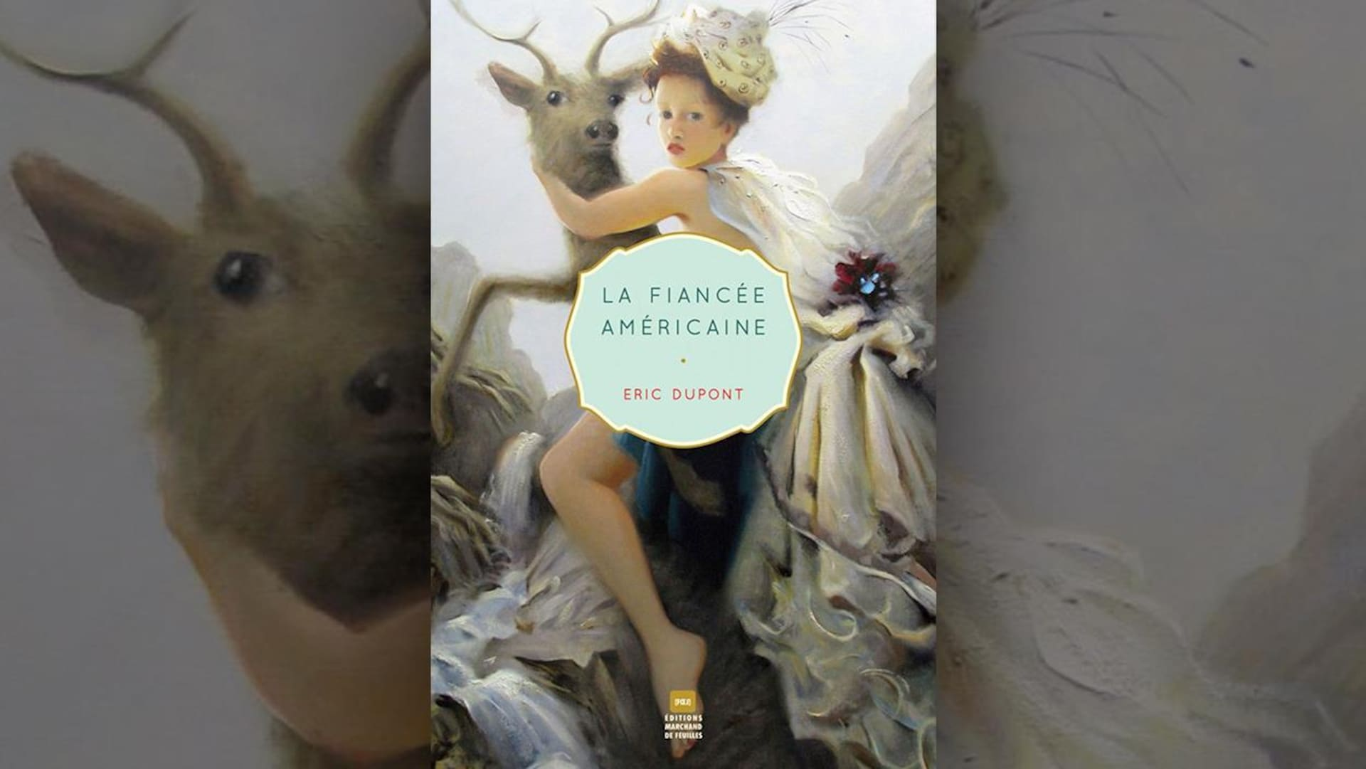 Sur la couverture du livre  La fiancée américaine  d'Éric Dupont de trouve l'illustration d'une femme coiffée d'un turban enlaçant un cervidé.