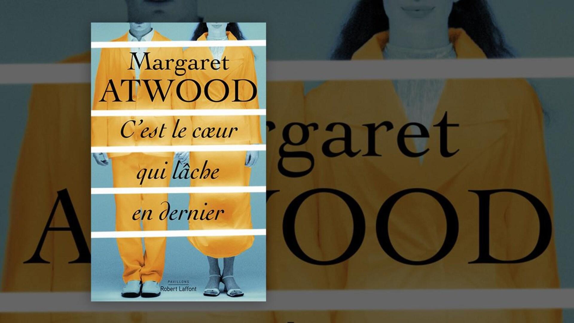La couverture du livre «C'est le cœur qui lâche en dernier» de Margaret Atwood
