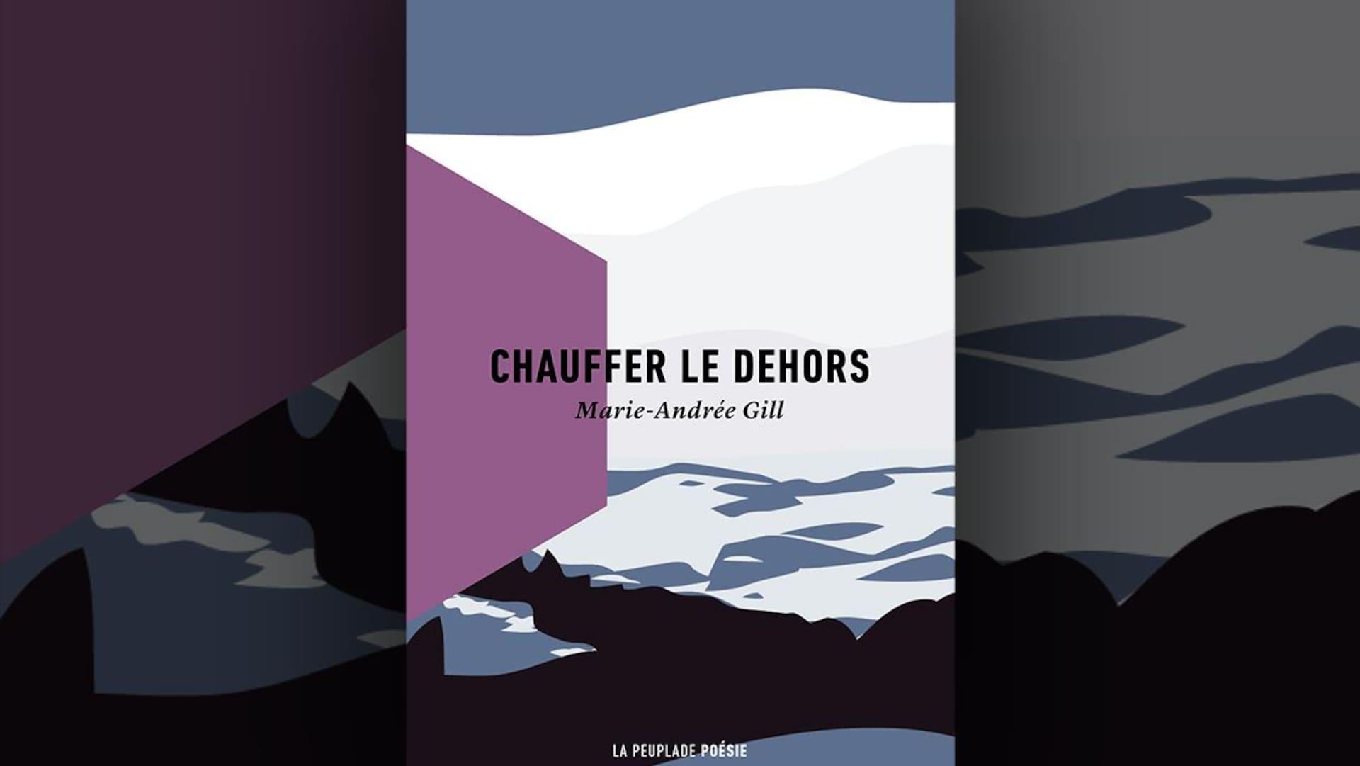 Image de la couverture du livre  Chauffer le dehors , de Marie-Andrée Gill, représentant une illustration de paysage stylisé dans des tons bleus, blancs, mauves et violets.