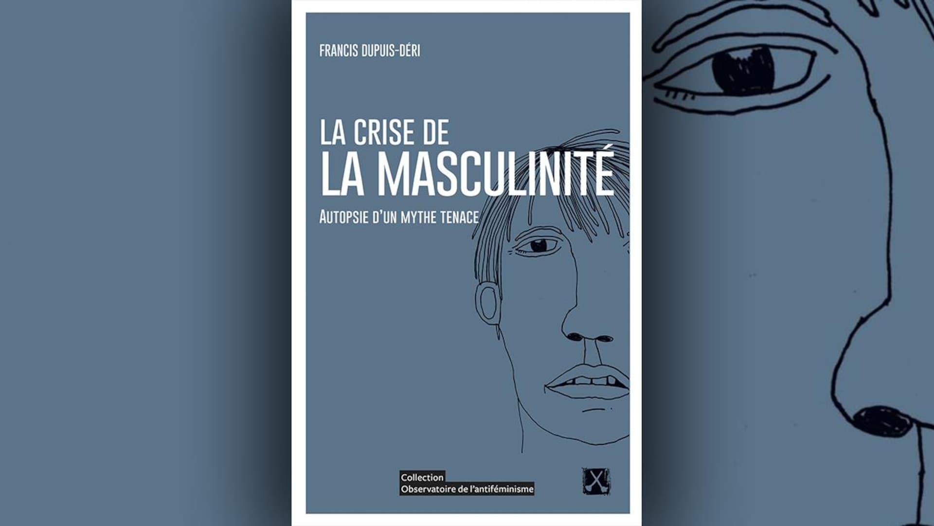 La couverture du livre  La crise de la masculinité  de Francis Dupuis-Déri