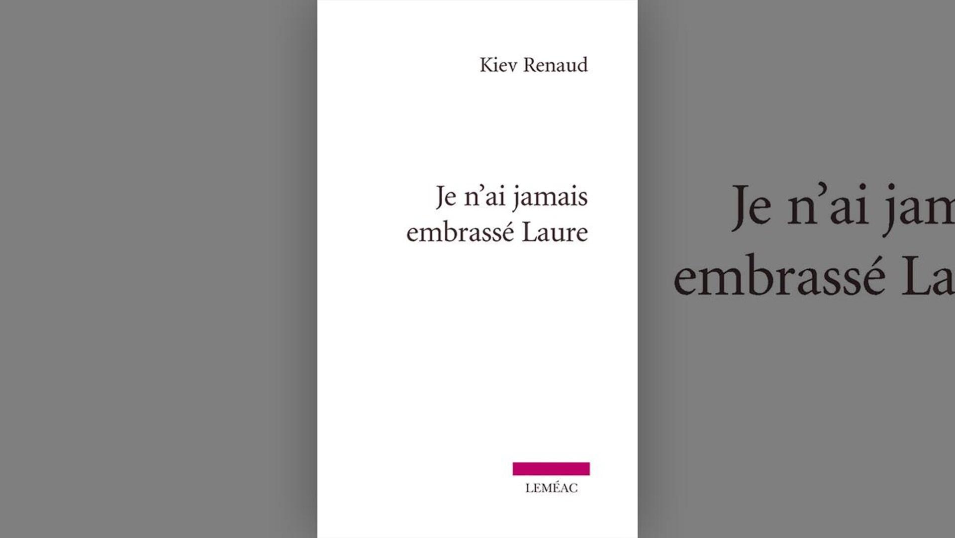 Image de la couverture du livre « Je n'ai jamais embrassé Laure » de Kiev Renaud : le titre, le nom de l'autrice et celui de la maison d'édition (Leméac) écrits sur fond blanc