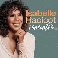 Le balado Isabelle Racicot rencontre... .