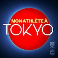 Le balado Mon athlète à Tokyo.