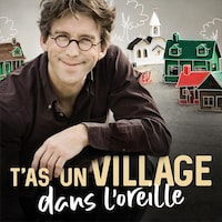 Le balado T'as un village dans l'oreille.