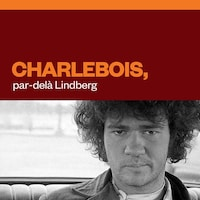 Charlebois, par-delà Lindberg, audionumérique.