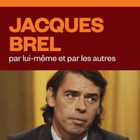 Jacques Brel, par lui-même et par les autres, audionumérique.