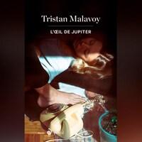 L'œil de Jupiter, le tout nouveau roman de Tristan Malavoy est publié aux éditions Boréal.