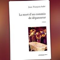 La mort d'un commis de dépanneur de Jean-François Aubé.