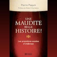 Couverture de livre montrant, en gros plan, un verre de bière rousse, sur laquelle il est écrit « Une maudite belle histoire! Les premières années d'Unibroue ».