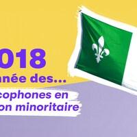 Le drapeau franco-ontarien sur fond jaune et lilas avec le texte : «2018, l'année des francophones en situation minoritaire».