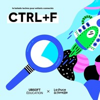 Le balado techno pour enfants connectés CTRL+F, Ubisoft Éducation et La puce à l'oreille.