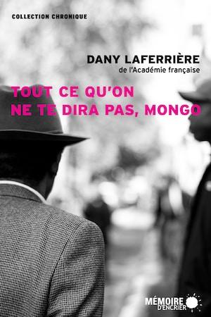 La couverture du livre <em>Tout ce qu'on ne te dira pas, Mongo</em>, de Dany Laferrière, aux éditions Mémoire d'encrier