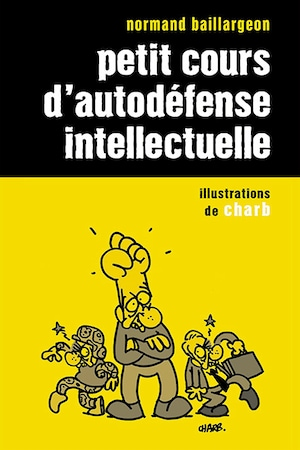 Couverture du livre Petit cours d'autodéfense intellectuelle de Normand Baillargeon. Illustration de Charb