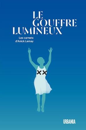 Le gouffre lumineux - les carnets d'Anick Lemay. Une silouhette de femme, les bras dans les aires avec un x sur chaque sein.