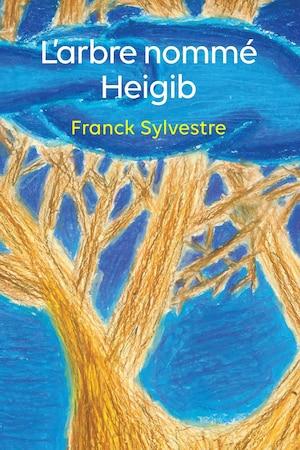 Page couverture du conte jeunesse <i>L'arbre nommé Heigib</i>