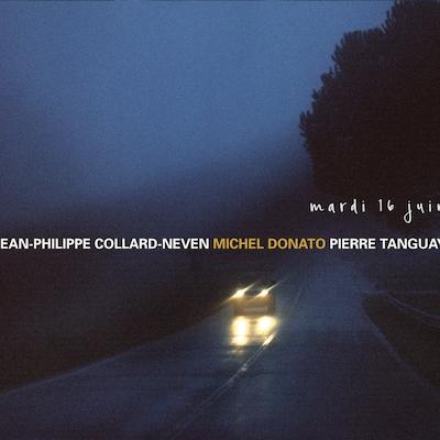 COLLARD-NEVEN / DONATO / TANGUAY: MARDI 16 JUIN
