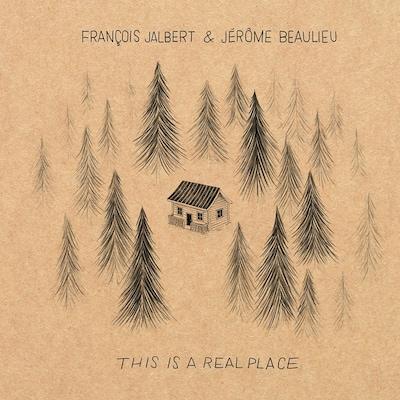 FRANCOIS JALBERT & JEROME BEAULIEU: THIS IS A REAL
