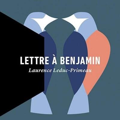 Lettre à Benjamin, de Laurence Leduc-Primeau