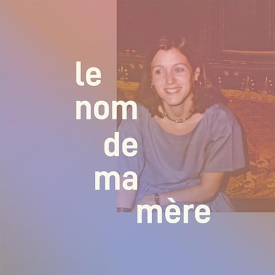 Le balado « Le nom de ma mère ».