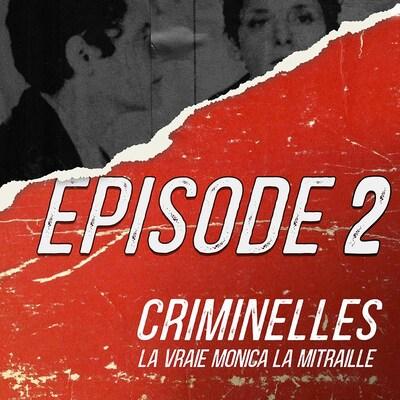 Deuxième épisode de « Criminelles » sur Monica la mitraille.