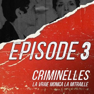 Troisième épisode de « Criminelles » sur Monica la mitraille.