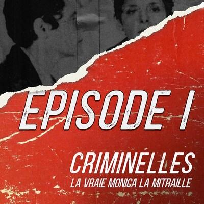 Premier épisode de « Criminelles » sur Monica la mitraille.