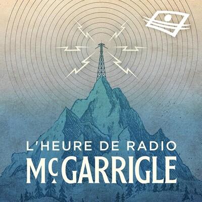 Le balado Nom du balado L'heure de radio McGarrigle.