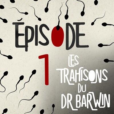 L'épisode 1 du balado Les trahisons du Dr Barwin.